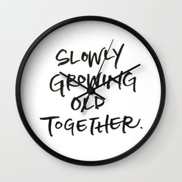 Slowly Growing Old Together Wall Clock