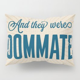 And They Were Roommates Pillow Sham