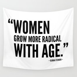 Women Grow More Radical With Age - Gloria Steinem Wall Tapestry