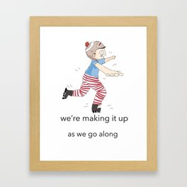 We're making it up as we go along Framed Art Print