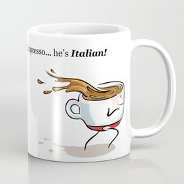 That's Espresso... he's Italian! Coffee Mug