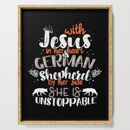 Jesus In Her Heart German Shepherd By Her Side She Is Unstoppable Serving Tray