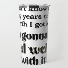 Get real weird with it Travel Mug