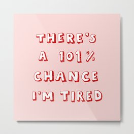 101% Chance I'm Tired | Red Metal Print