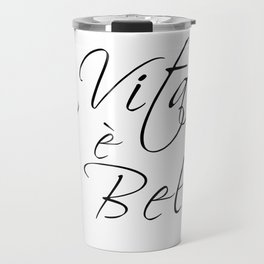 la vita e bella - life is beautiful Travel Mug