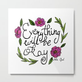 Everything Will Be Okay Metal Print