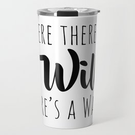 Where there's a will there's a way. Travel Mug