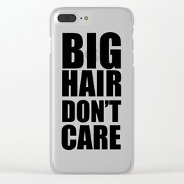 Big Hair Don't Care Clear iPhone Case