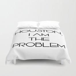 Houston, i am the problem Duvet Cover