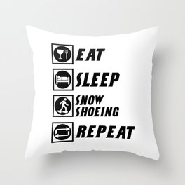 EAT SLEEP SNOW SHOEING REPEAT Throw Pillow