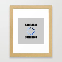 Sarcasm buffering funny quote Framed Art Print