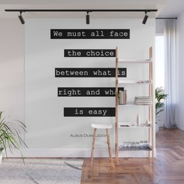 We Must All Face The Choice Between What Is Right And What Is Easy Potter Quote Wall Mural