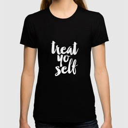 Treat Yo Self black and white typography poster black-white design home decor bedroom dorm wall art T-shirt