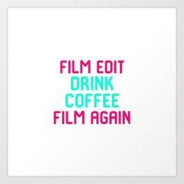 Film Edit Drink Coffee Film Again Quote Art Print