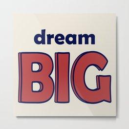 Dream BIG - Positive Thinking - Deep Blue & Red Metal Print