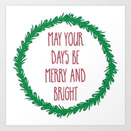 May your days be merry ... Art Print