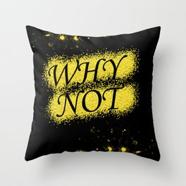 """WHY NOT"" Throw Pillow"