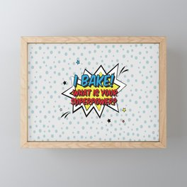 I bake. What is your superpower? Framed Mini Art Print
