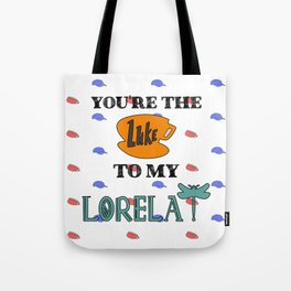 You are the Luke to my Lorelai Tote Bag