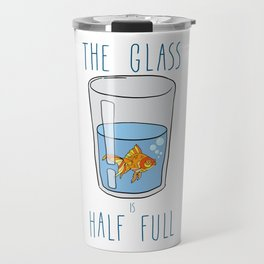 The Glass Is HALF FULL Travel Mug