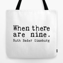 when there are nine. Tote Bag