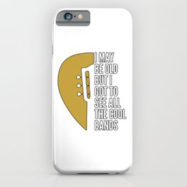 I MAY BE OLD But I Got To SEE all Bands iPhone Case
