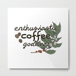 Enthusiastic coffee goddess Metal Print