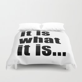 it is what it is (black text)  Duvet Cover