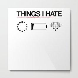 Things I Hate Internet WiFi No Network Metal Print