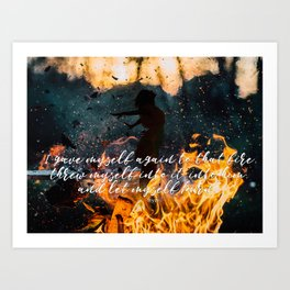 I gave myself again to that fire - A Court of Thorns and Roses Art Print