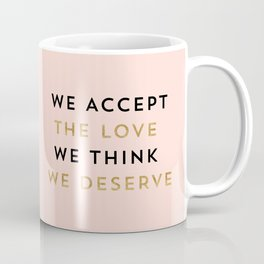 We accept the love we think we deserve Coffee Mug