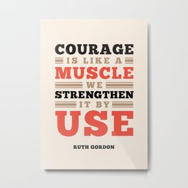 Courage Is Like A Muscle - Ruth Gordon Quote Metal Print