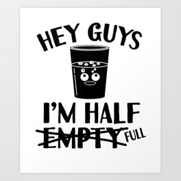 Optimist Pessimist Glass Half Full funny gift Art Print