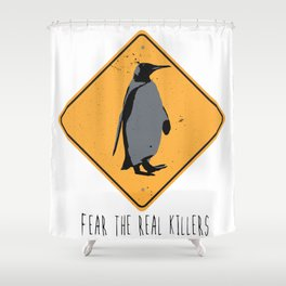 Fear the Real Killers - Penguin Shower Curtain