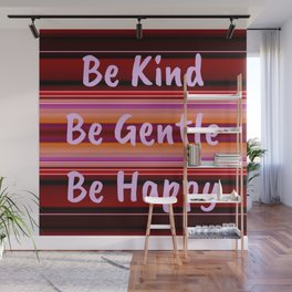 Be Kind Be Gentle Be Happy Wall Mural
