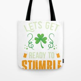 Funny St Patrick's Day Let's get Ready To Stumble  Tote Bag