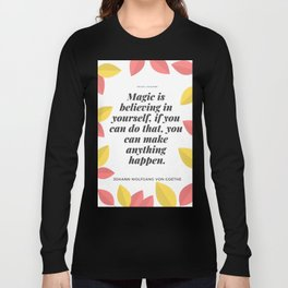 Johann Wolfgang von Goethe Quote | Magic is believing in yourself, Long Sleeve T-shirt