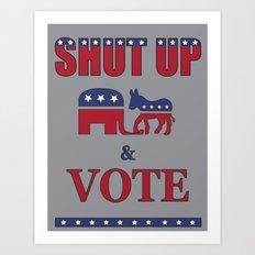 Shut Up & Vote Art Print