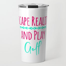 Escape Reality and Play Golf Fun Golfer Quote Travel Mug