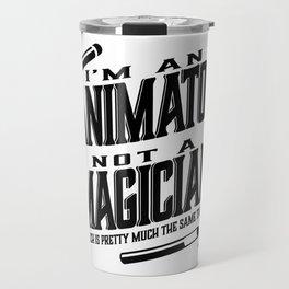 I'm an animator, not a magician Travel Mug