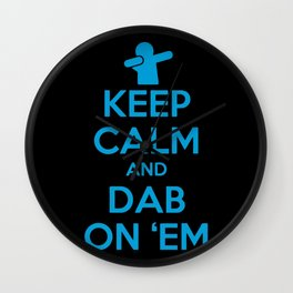 KEEP CALM and DAB ON 'EM Wall Clock