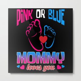 Pink or Blue Mommy loves you Metal Print