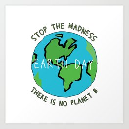 Earth Day - Stop the Madness - There is No Planet B Mother Gift Design Art Print