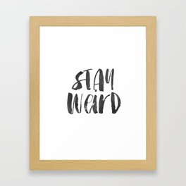 Stay Weird Print, Printable Art, Inspirational & Motivational Typography Print, Instant Download, Wa Framed Art Print