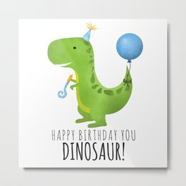Happy Birthday You Dinosaur! Metal Print