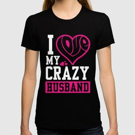 I love my crazy husband - Valentine's Day gift T-shirt