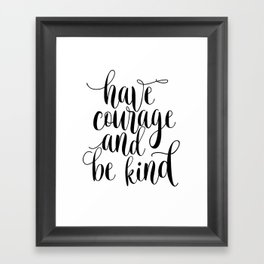 Be Kind and Have Courage, Be Kind Be Brave, Have Courage and Be Kind Wall Art Framed Art Print