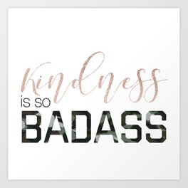 Kindness is so Badass rose gold and cammo Art Print