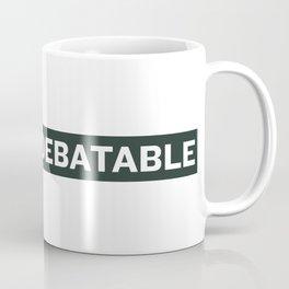 THAT'S DEBATABLE Coffee Mug