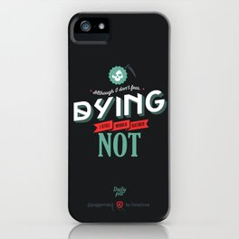 I Don't Fear Dying iPhone Case